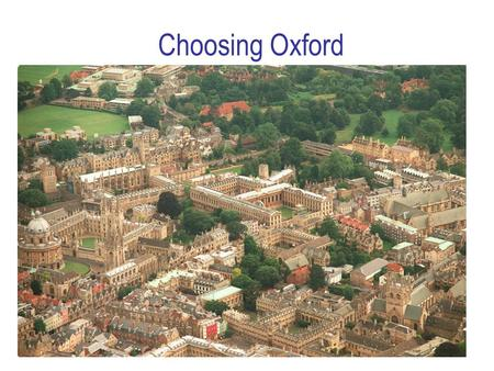 Choosing Oxford. 2 Who am I? Dr Stephen Drape Access and Schools Liaison Officer for Computer Science (Also a Departmental Lecturer) 8 years at Oxford.