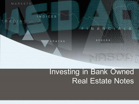 Investing in Bank Owned Real Estate Notes. Bank Owned Real Estate Notes Marketplace Analysis Recently the headlines have indicated that banking institutions.