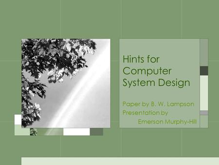 Hints for Computer System Design Paper by B. W. Lampson Presentation by Emerson Murphy-Hill.