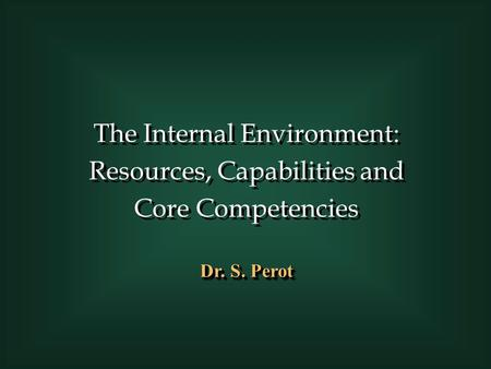 The Internal Environment: Resources, Capabilities and