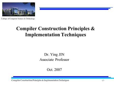 College of Computer Science & Technology Compiler Construction Principles & Implementation Techniques -1- Compiler Construction Principles & Implementation.