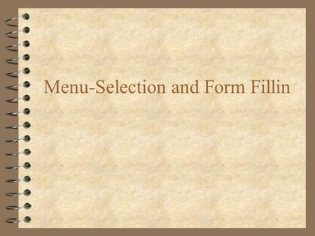 Menu-Selection and Form Fillin. Menu selection design guidelines 4 Semantic organisation logical grouping of options –sensible, understandable, memorable.