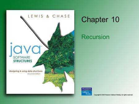 Chapter 10 Recursion. Copyright © 2005 Pearson Addison-Wesley. All rights reserved. 10-2 Chapter Objectives Explain the underlying concepts of recursion.