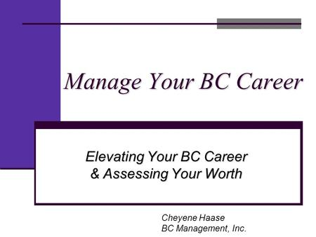Manage Your BC Career Cheyene Haase BC Management, Inc. Elevating Your BC Career & Assessing Your Worth.