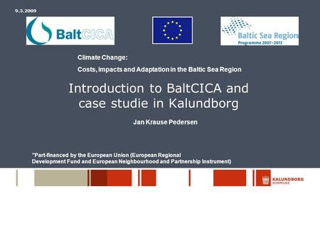 "Introduction to BaltCICA and case studie in Kalundborg 9.3.2009 ""Part-financed by the European Union (European Regional Development Fund and European Neighbourhood."