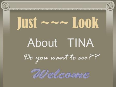 Just ~~~ Look About TINA Do you want to see?? My Self~~~~~ Hello everyone!I would like to introduce my self. From class 11 In my free time I like to.