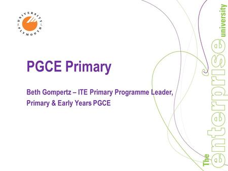 PGCE Primary Beth Gompertz – ITE Primary Programme Leader, Primary & Early Years PGCE.