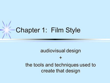 Chapter 1: Film Style audiovisual design + the tools and techniques used to create that design.