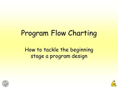 Program Flow Charting How to tackle the beginning stage a program design.