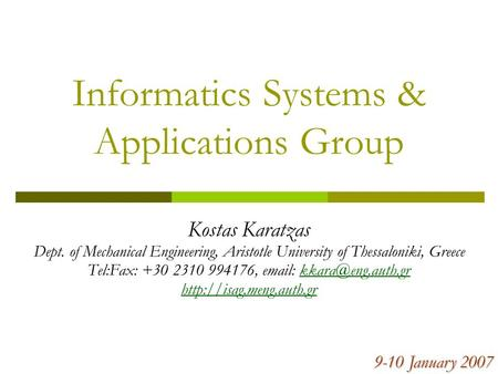 Informatics Systems & Applications Group Kostas Karatzas Dept. of Mechanical Engineering, Aristotle University of Thessaloniki, Greece Tel:Fax: +30 2310.