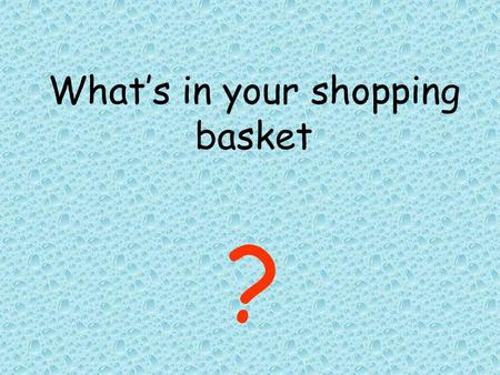 What's in your shopping basket ?. What do all the products in the lady's basket have in common?