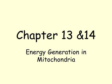 Chapter 13 &14 Energy Generation in Mitochondria.