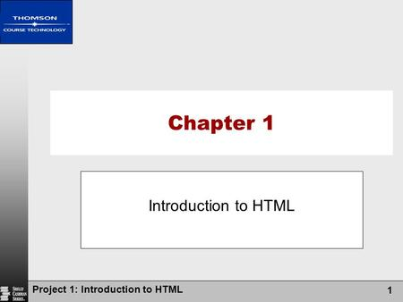 Chapter 1 Introduction to HTML Project 1: Introduction to HTML.