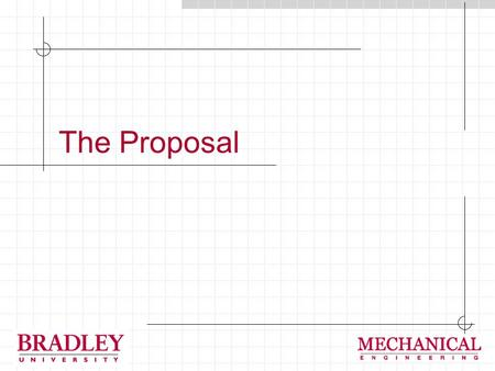 The Proposal. Project Proposals Genesis of Proposals: They can result for formal requests (e.g. Request For Proposal, RFP) They can be unsolicited (e.g.