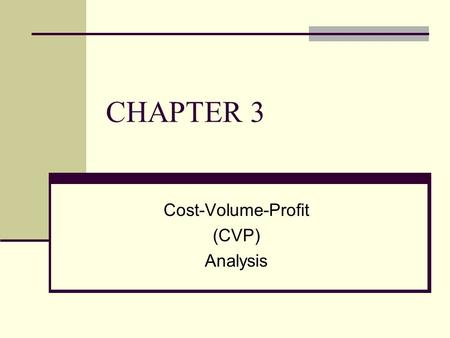 CHAPTER 3 Cost-Volume-Profit (CVP) Analysis. 3-2 To accompany Cost Accounting 12e, by Horngren/Datar/Foster. Copyright © 2006 by Pearson Education. All.