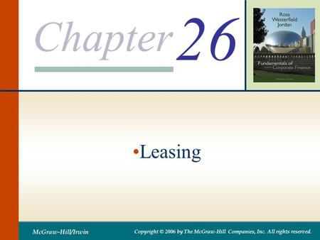 Chapter McGraw-Hill/Irwin Copyright © 2006 by The McGraw-Hill Companies, Inc. All rights reserved. 26 Leasing.