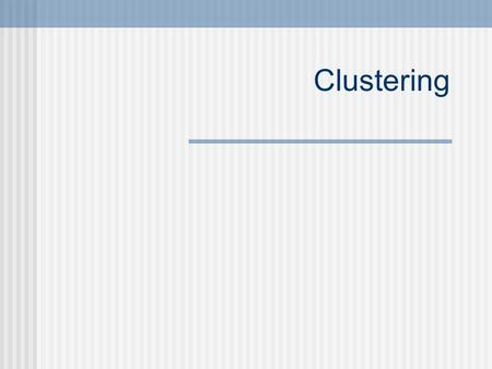 Clustering.