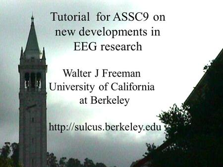 Tutorial for ASSC9 on new developments in EEG research Walter J Freeman University of California at Berkeley  Title: Tutorial.