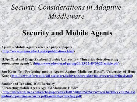 Security Considerations in Adaptive Middleware Security and Mobile Agents Ajanta – Mobile Agent's research project papers (http://www.cs.umn.edu/Ajanta/publications.html)http://www.cs.umn.edu/Ajanta/publications.html.