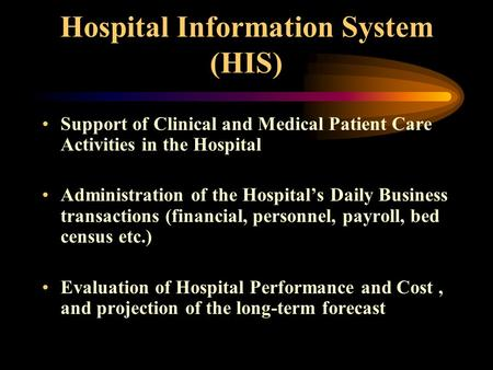 Hospital Information System (HIS) Support of Clinical and Medical Patient Care Activities in the Hospital Administration of the Hospital's Daily Business.