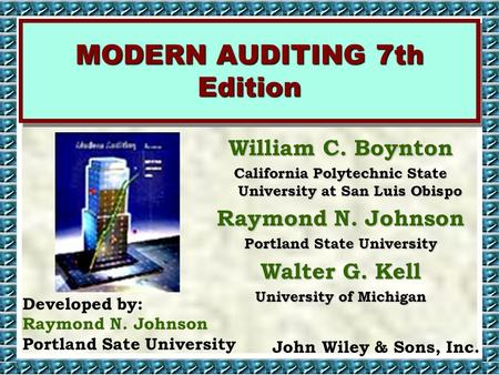 Dr. Raymond N. Johnson, CPA MODERN AUDITING 7th Edition Developed by: Raymond N. Johnson Portland Sate University John Wiley & Sons, Inc. William C. Boynton.