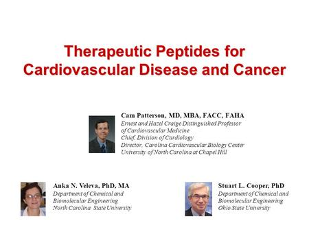 Therapeutic Peptides for Cardiovascular Disease and Cancer Cam Patterson, MD, MBA, FACC, FAHA Ernest and Hazel Craige Distinguished Professor of Cardiovascular.