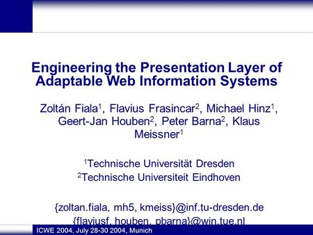 Engineering the Presentation Layer of Adaptable Web Information Systems Zoltán Fiala 1, Flavius Frasincar 2, Michael Hinz 1, Geert-Jan Houben 2, Peter.