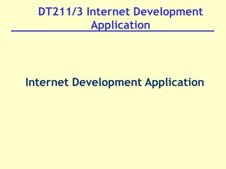 DT211/3 Internet Development Application Internet Development Application.