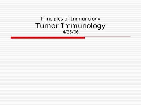 Principles of Immunology Tumor Immunology 4/25/06.