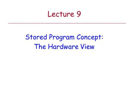 Stored Program Concept: The Hardware View