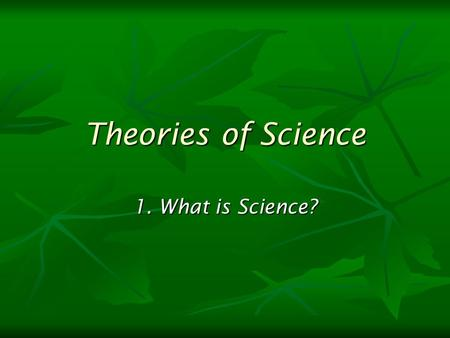 Theories of Science 1. What is Science?. What is science? A part of society (macro level) A part of society (macro level) economy, military economy, military.