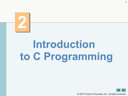  2007 Pearson Education, Inc. All rights reserved. 1 2 2 Introduction to C Programming.