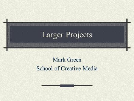 Larger Projects Mark Green School of Creative Media.