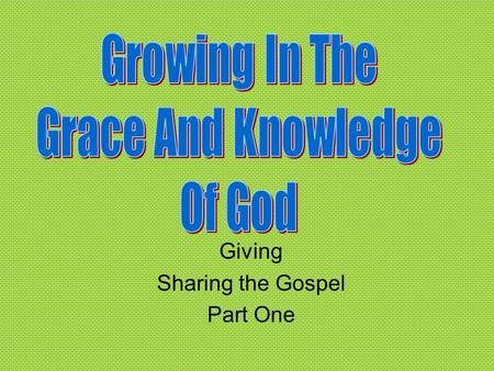 Giving Sharing the Gospel Part One