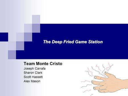 Team Monte Cristo Joseph Carrafa Sharon Clark Scott Hassett Alex Mason The Deep Fried Game Station.