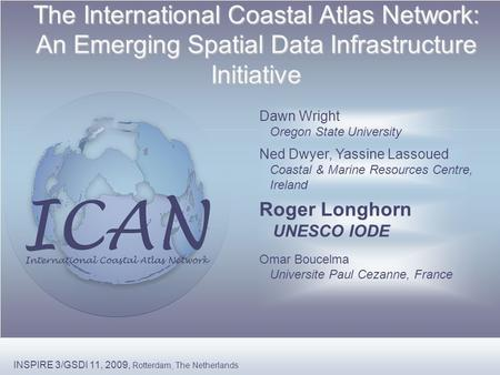 The International Coastal Atlas Network: An Emerging Spatial Data Infrastructure Initiative Ned Dwyer, Yassine Lassoued Coastal & Marine Resources Centre,