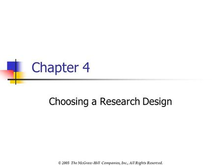 © 2005 The McGraw-Hill Companies, Inc., All Rights Reserved. Chapter 4 Choosing a Research Design.