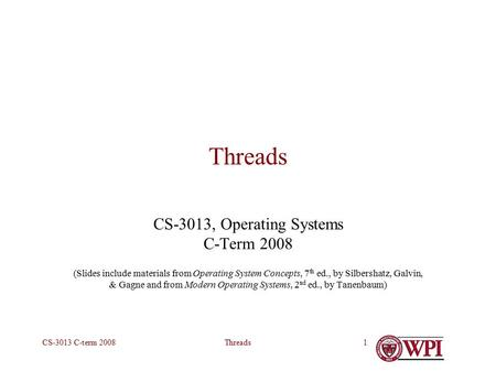ThreadsCS-3013 C-term 20081 Threads CS-3013, Operating Systems C-Term 2008 (Slides include materials from Operating System Concepts, 7 th ed., by Silbershatz,