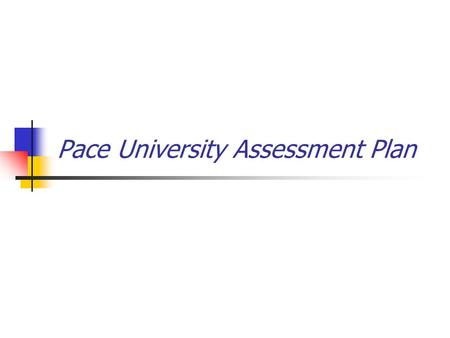 Pace University Assessment Plan. Outline I. What is assessment? II. How does it apply to Pace? III. Who's involved? IV. How will assessment be implemented.
