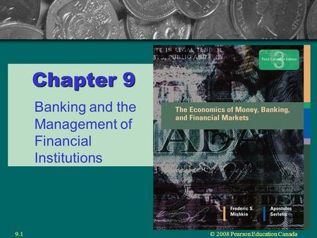 © 2008 Pearson Education Canada9.1 Chapter 9 Banking and the Management of Financial Institutions.