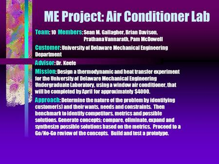 ME Project: Air Conditioner Lab Team: 10 Members: Sean M. Gallagher, Brian Davison, Prathana Vannarath, Pam McDowell Customer: University of Delaware Mechanical.