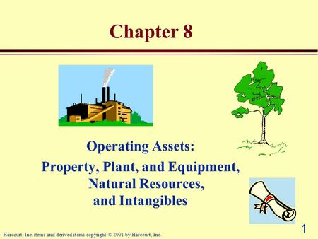 1 Harcourt, Inc. items and derived items copyright © 2001 by Harcourt, Inc. Chapter 8 Operating Assets: Property, Plant, and Equipment, Natural Resources,