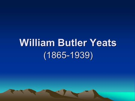 William Butler Yeats (1865-1939). Introduction Yeats and Eliot had great influence upon modern English literature. Their principles and wiring practice.