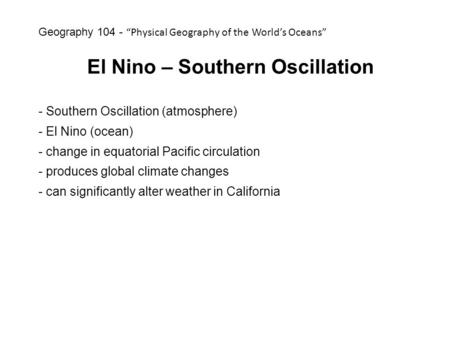El Nino – Southern Oscillation - Southern Oscillation (atmosphere) - El Nino (ocean) - change in equatorial Pacific circulation - produces global climate.