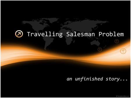 Travelling Salesman Problem an unfinished story...