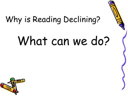 Why is Reading Declining? What can we do?. Readicide and Articles  Readicide: How Schools Are Killing Reading and What You Can Do About It, Kelly Gallagher.