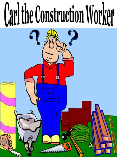Carl the construction worker has a problem. Carl needs to build a house for a family moving into the neighborhood. Carl's boss gave him lots of tools.