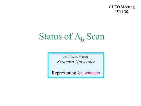 Status of  b Scan Jianchun Wang Syracuse University Representing L b scanners CLEO Meeting 05/11/02.