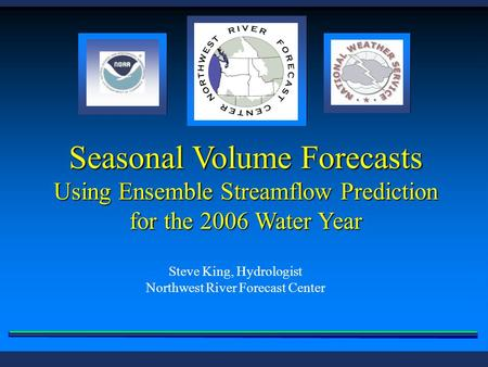 Seasonal Volume Forecasts Using Ensemble Streamflow Prediction for the 2006 Water Year Steve King, Hydrologist Northwest River Forecast Center.