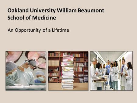 Oakland University William Beaumont School of Medicine An Opportunity of a Lifetime.